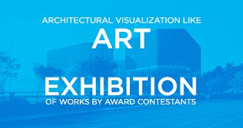 "Exhibition: ""Architectural Visualization like Art."" Announcement."